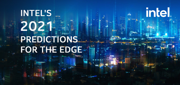 Intel's 2021 Predictions for the Edge
